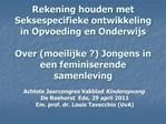 Rekening houden met Seksespecifieke ontwikkeling in Opvoeding en Onderwijs  Over moeilijke  Jongens in een feminiserende