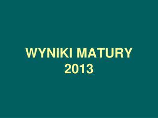 WYNIKI MATURY 2013