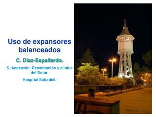 Uso de expansores balanceados C. Díaz-Espallardo. S. Anestesia, Reanimación y clínica del Dolor.