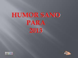 HUMOR SANO PARA  2013