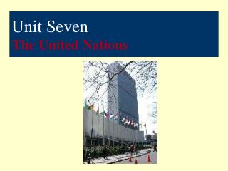 Unit Seven The United Nations