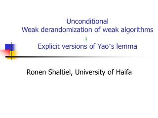 Unconditional Weak derandomization of weak algorithms Explicit versions of Yao ' s lemma