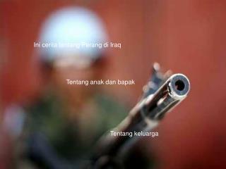 Ini cerita tentang Perang di Iraq