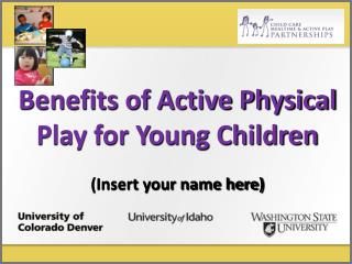 Benefits of Active Physical Play for Young Children  Insert your name here