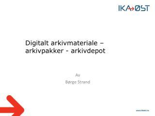 Digitalt arkivmateriale – arkivpakker - arkivdepot