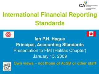 International Financial Reporting Standards   Ian P.N. Hague   Principal, Accounting Standards Presentation to FMI Halif