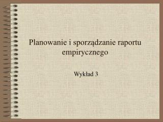 Planowanie i sporządzanie raportu empirycznego