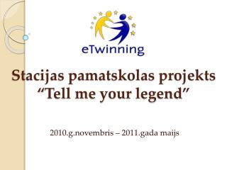 "Stacijas pamatskolas projekts  "" Tell me your legend """