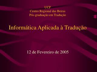 UCP Centro Regional das Beiras Pós- g raduação em Tradução Informática Aplicada à Tradução