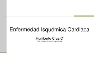 Enfermedad Isquémica Cardiaca Humberto Cruz C Tomatetumedicina.wordpress