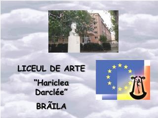 """LICEUL DE ARTE """"Hariclea Darclée"""" BRÃILA"""