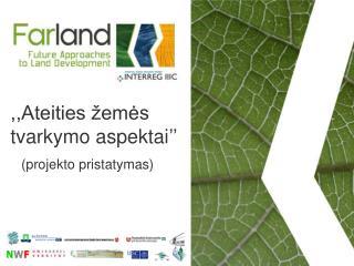 ,,Ateities žemės tvarkymo aspektai'' (projekto pristatymas)