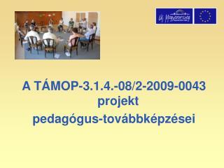 A TÁMOP-3.1.4.-08/2-2009-0043 projekt  pedagógus-továbbképzései