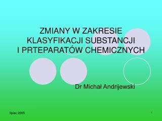 ZMIANY W ZAKRESIE KLASYFIKACJI SUBSTANCJI  I PRTEPARATÓW CHEMICZNYCH