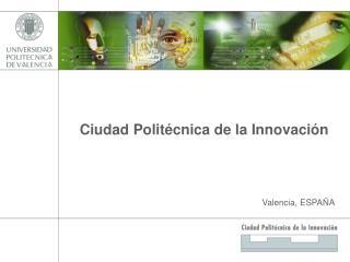 Ciudad  Politécnica  de la  Innovación Valencia , ESPAÑA
