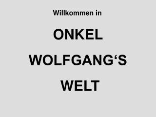 ONKEL WOLFGANG'S  WELT
