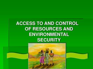 ACCESS TO AND CONTROL OF RESOURCES AND ENVIRONMENTAL SECURITY