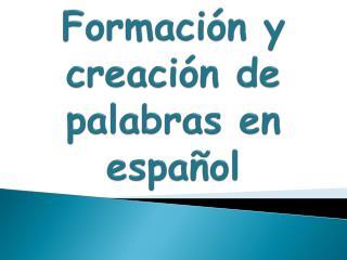 Formación y creación de palabras en español