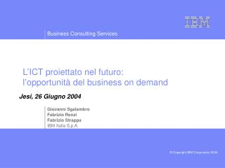 L'ICT proiettato nel futuro:      l'opportunità del business on demand