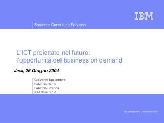 L�ICT proiettato nel futuro:      l�opportunit� del business on demand