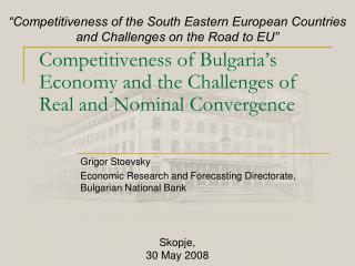 Competitiveness of Bulgaria�s Economy and the Challenges of Real and Nominal Convergence