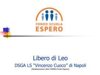"""Libero di Leo DSGA LS """"Vincenzo Cuoco"""" di Napoli (Rielaborazione slide CIPREA-Fondo Espero)"""