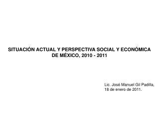 SITUACIÓN ACTUAL Y PERSPECTIVA SOCIAL Y ECONÓMICA DE MÉXICO, 2010 - 2011