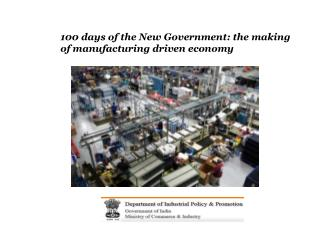 100 days of the New Government: the making of manufacturing driven economy