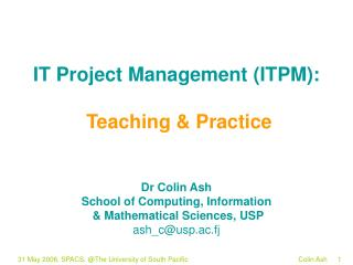 IT Project Management ITPM:   Teaching  Practice    Dr Colin Ash School of Computing, Information   Mathematical Science