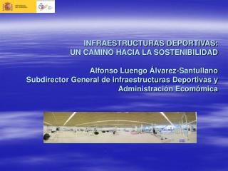 INFRAESTRUCTURAS DEPORTIVAS: UN CAMINO HACIA LA SOSTENIBILIDAD Alfonso Luengo �lvarez-Santullano