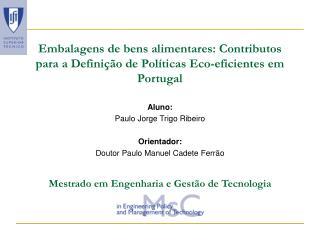 Aluno: Paulo Jorge Trigo Ribeiro Orientador: Doutor Paulo Manuel Cadete Ferrão