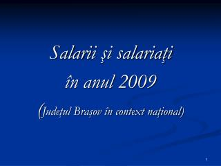 Salari i şi salariaţi  în anul 2009 ( Judeţul Braşov în context naţional )