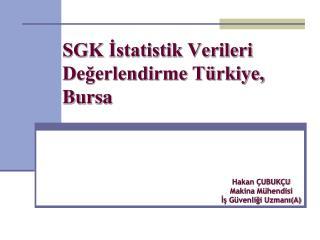 SGK İstatistik Verileri Değerlendirme Türkiye, Bursa
