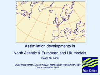 Bruce Macpherson, Marek Wlasak, Mark Naylor, Richard Renshaw Data Assimilation, NWP