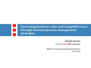 Increasing business value and competitiveness through business process management strategies