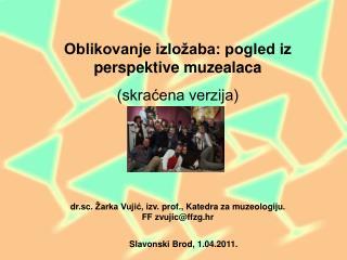 dr. sc.  Žarka Vujić,  izv. prof.,  Katedra za muzeologiju . FF  zvujic@ffzg.hr