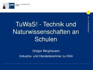 TuWaS! - Technik und Naturwissenschaften an Schulen