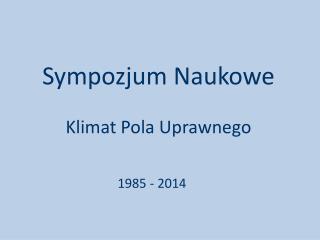 Sympozjum Naukowe Klimat Pola Uprawnego