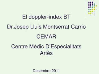 El doppler-index BT Dr.Josep Lluis Montserrat Carrio CEMAR Centre Mèdic D'Especialitats Artés