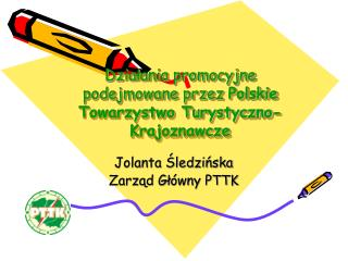 Działania promocyjne podejmowane przez  Polskie Towarzystwo Turystyczno-Krajoznawcze