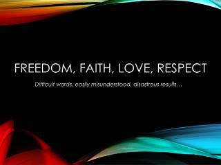Freedom,  FAIth , love, respect
