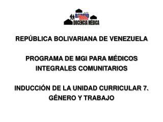 REPÚBLICA BOLIVARIANA DE VENEZUELA PROGRAMA DE MGI PARA MÉDICOS INTEGRALES COMUNITARIOS
