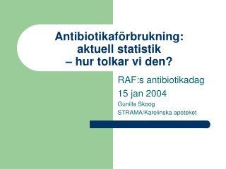 Antibiotikaförbrukning:  aktuell statistik  – hur tolkar vi den?