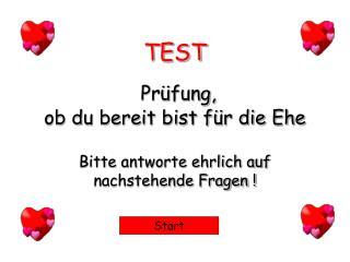 TEST Prüfung,  ob du bereit bist für die Ehe Bitte antworte ehrlich auf nachstehende Fragen !