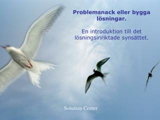 Problemsnack eller bygga lösningar. En introduktion till det lösningsinriktade synsättet.