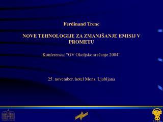 Ferdinand Trenc NOVE TEHNOLOGIJE ZA ZMANJŠANJE EMISIJ V PROMETU