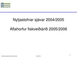 Nytjastofnar sjávar 200 4 /200 5 Aflahorfur fiskveiðiárið 200 5 /200 6