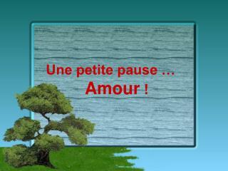 Une petite pause … Amour  !