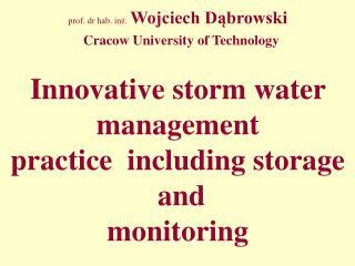 prof. dr hab. inż. Wojciech Dąbrowski   Cracow University of Technology Innovative storm water