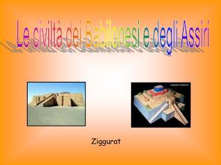 Le civiltà dei Babilonesi e degli Assiri